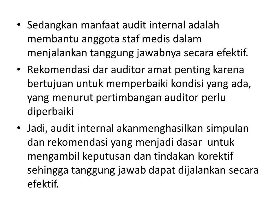 Sedangkan manfaat audit internal adalah membantu anggota staf medis dalam menjalankan tanggung jawabnya secara efektif.