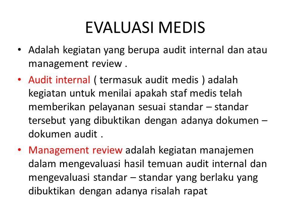 EVALUASI MEDIS Adalah kegiatan yang berupa audit internal dan atau management review .