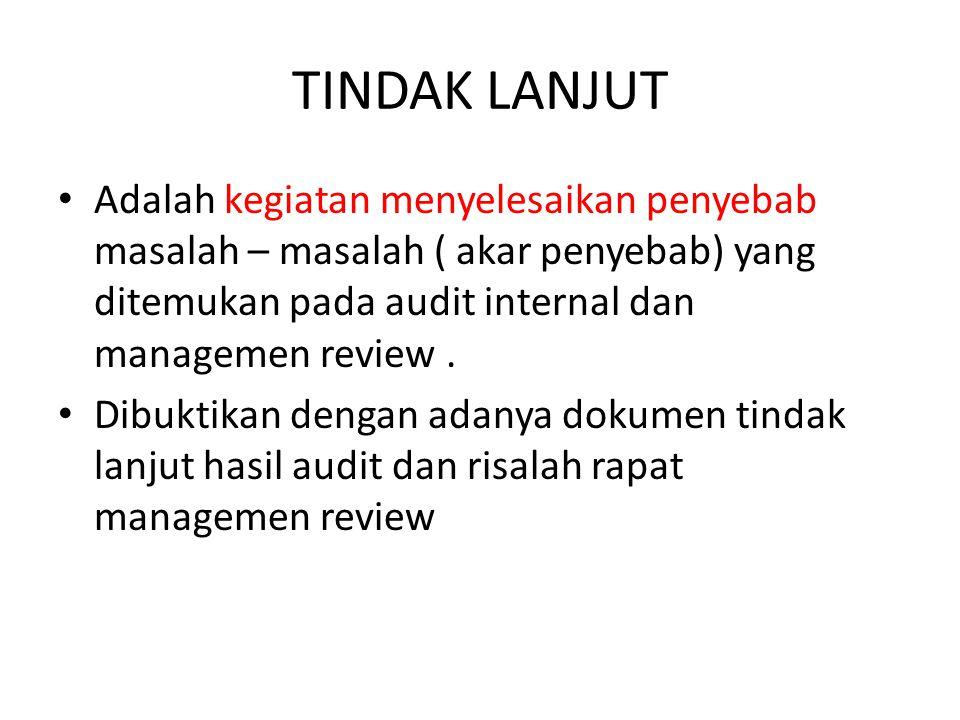 TINDAK LANJUT Adalah kegiatan menyelesaikan penyebab masalah – masalah ( akar penyebab) yang ditemukan pada audit internal dan managemen review .