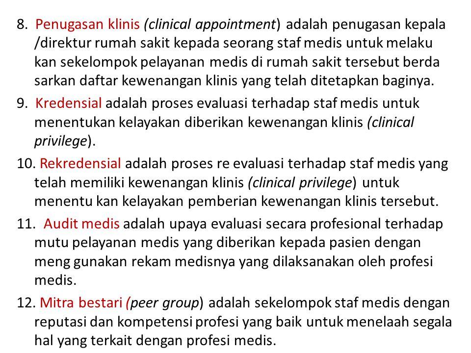 8. Penugasan klinis (clinical appointment) adalah penugasan kepala /direktur rumah sakit kepada seorang staf medis untuk melaku kan sekelompok pelayanan medis di rumah sakit tersebut berda sarkan daftar kewenangan klinis yang telah ditetapkan baginya.