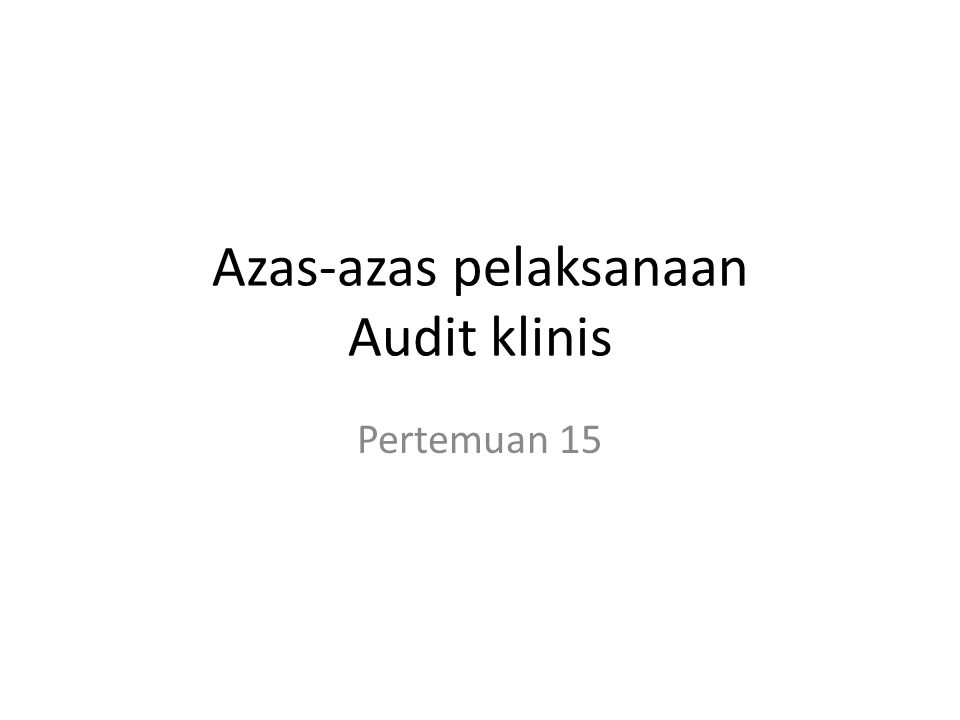 Azas-azas pelaksanaan Audit klinis