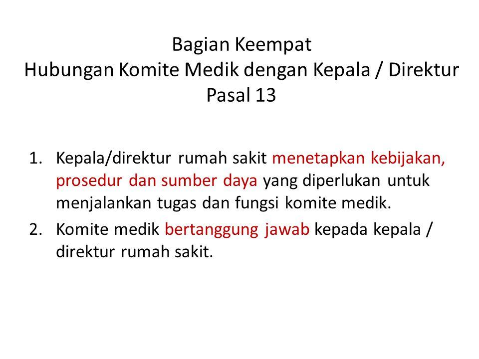 Bagian Keempat Hubungan Komite Medik dengan Kepala / Direktur Pasal 13