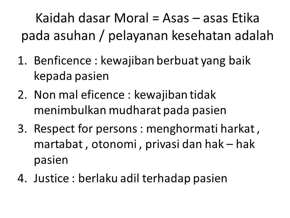 Kaidah dasar Moral = Asas – asas Etika pada asuhan / pelayanan kesehatan adalah