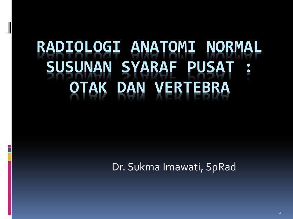 Radiologi anatomi Normal Susunan syaraf pusat : otak dan vertebra
