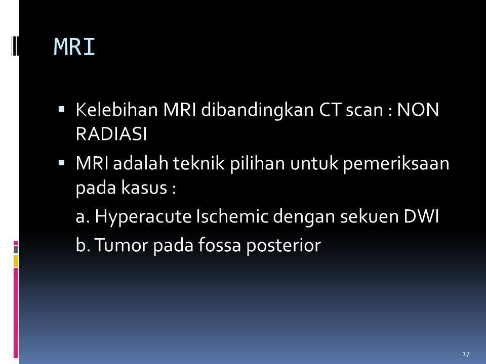 MRI Kelebihan MRI dibandingkan CT scan : NON RADIASI