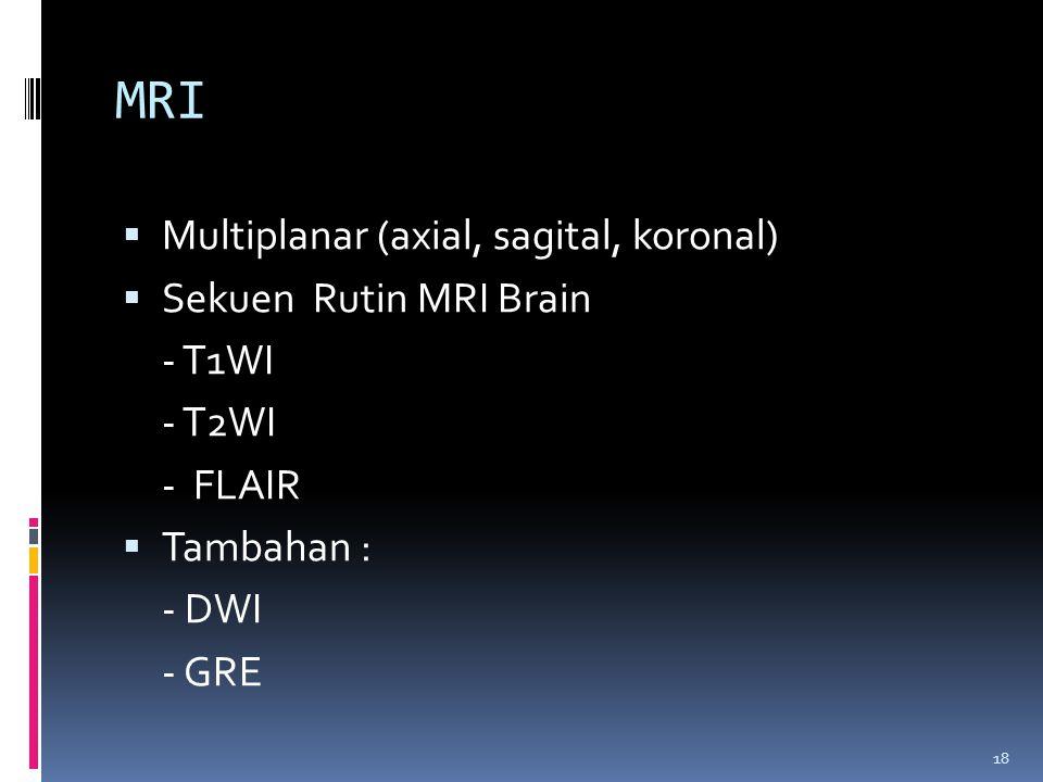 MRI Multiplanar (axial, sagital, koronal) Sekuen Rutin MRI Brain