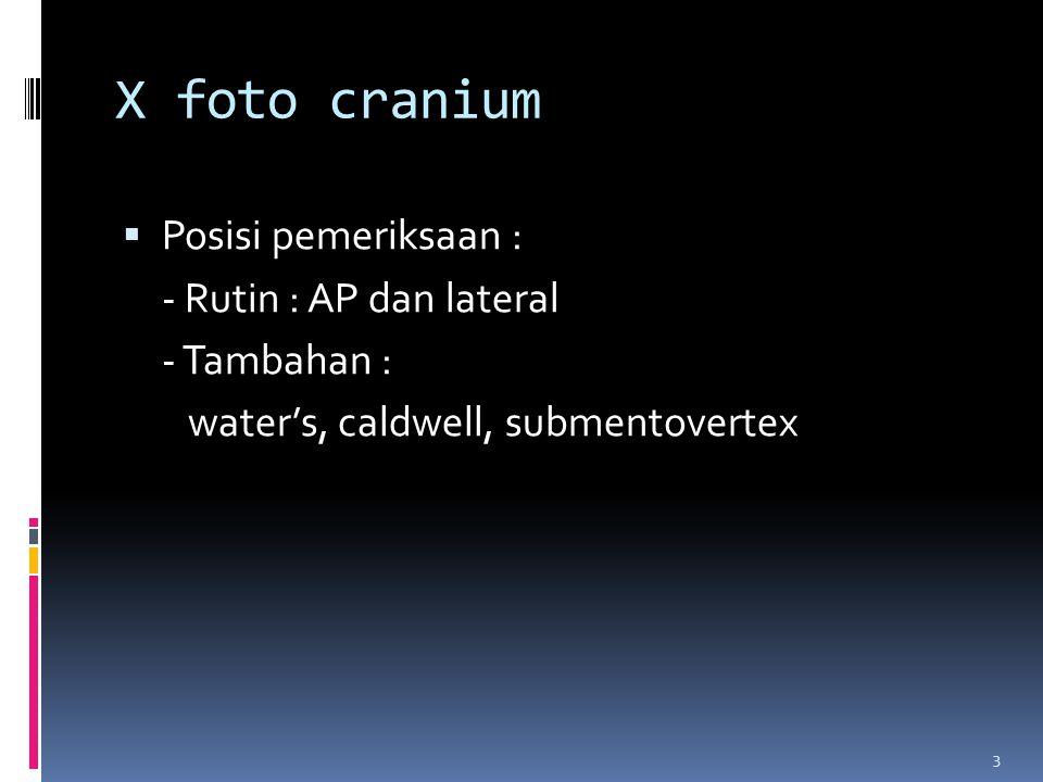 X foto cranium Posisi pemeriksaan : - Rutin : AP dan lateral