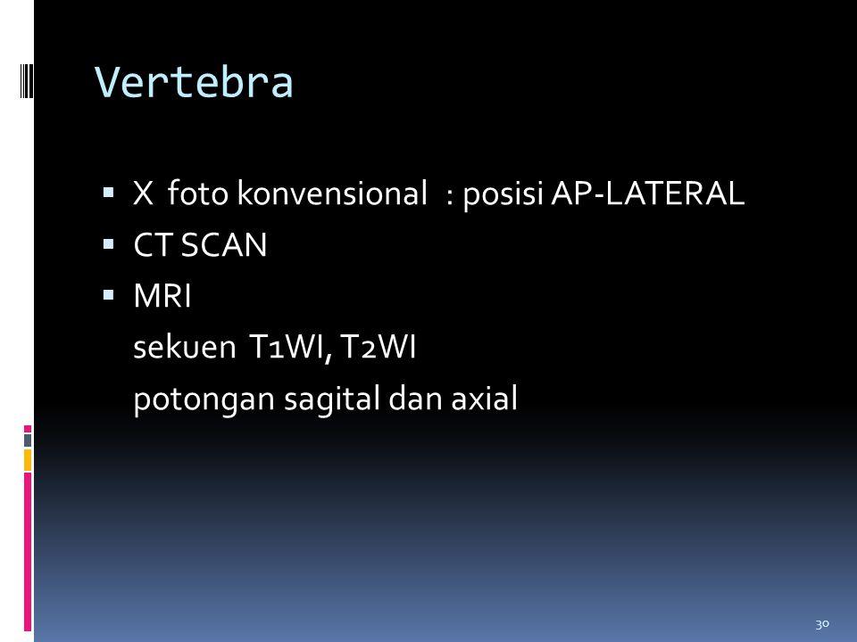 Vertebra X foto konvensional : posisi AP-LATERAL CT SCAN MRI