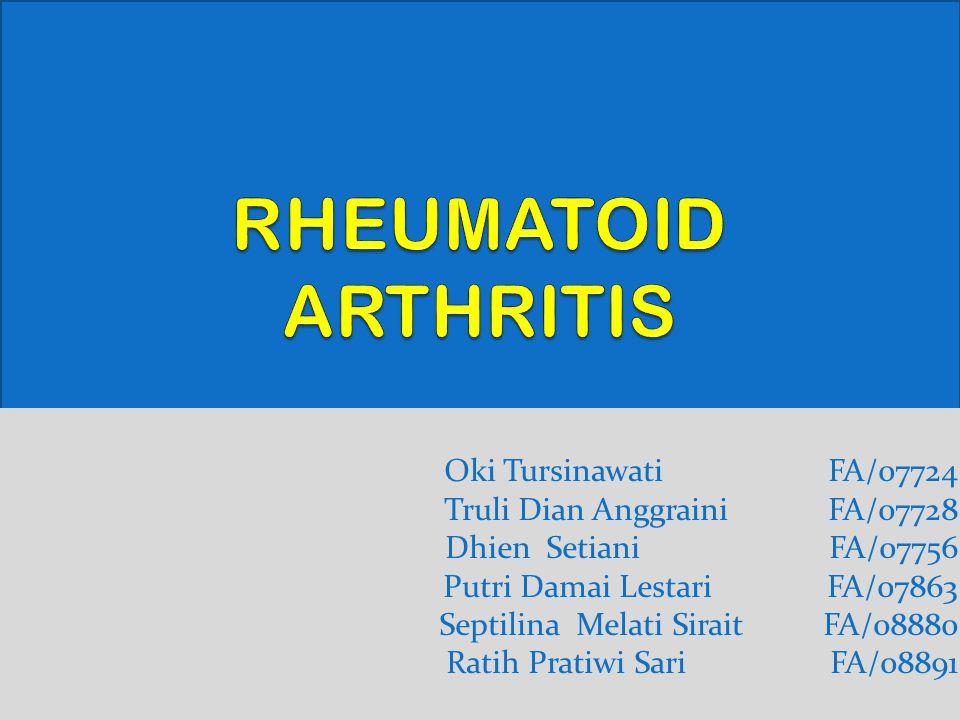 RHEUMATOID ARTHRITIS Oki Tursinawati FA/07724