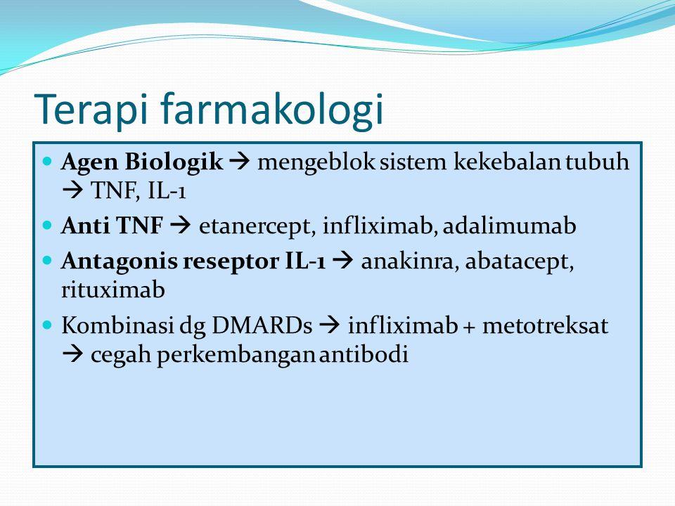 Terapi farmakologi Agen Biologik  mengeblok sistem kekebalan tubuh  TNF, IL-1. Anti TNF  etanercept, infliximab, adalimumab.