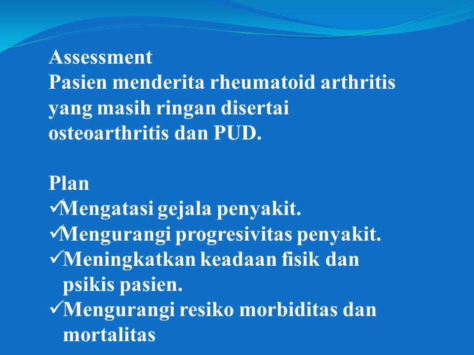 Assessment Pasien menderita rheumatoid arthritis yang masih ringan disertai osteoarthritis dan PUD.