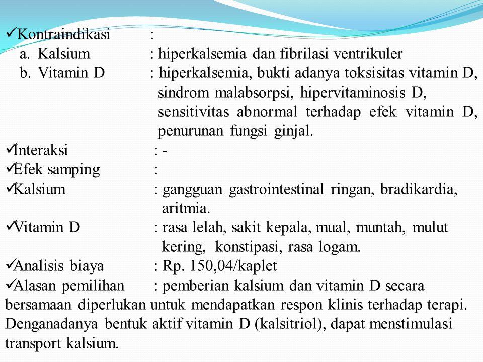 Kontraindikasi : Kalsium : hiperkalsemia dan fibrilasi ventrikuler.