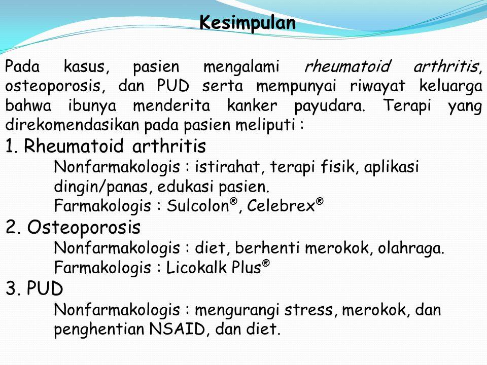 Kesimpulan 1. Rheumatoid arthritis 2. Osteoporosis 3. PUD