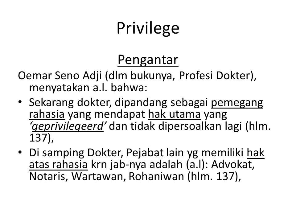 Privilege Pengantar. Oemar Seno Adji (dlm bukunya, Profesi Dokter), menyatakan a.l. bahwa: