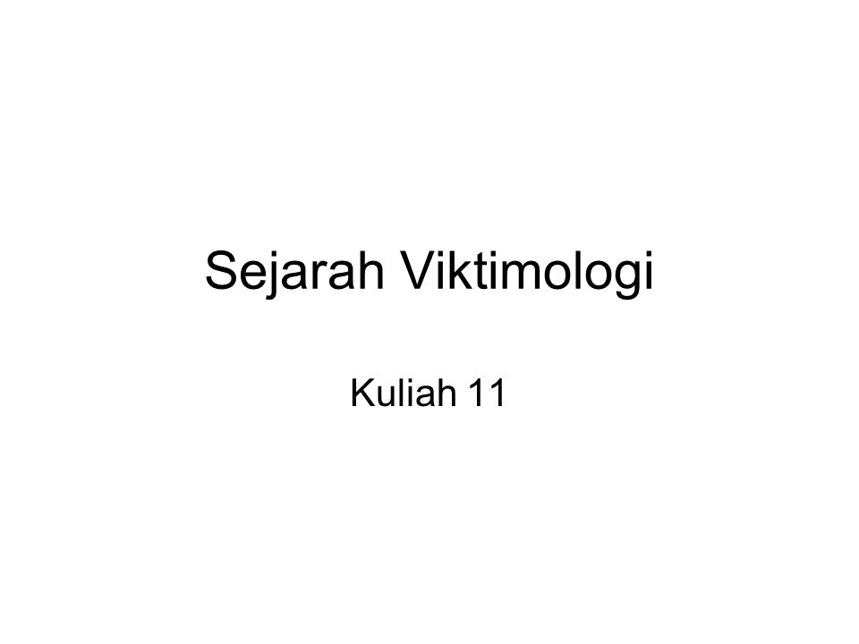 Sejarah Viktimologi Kuliah 11
