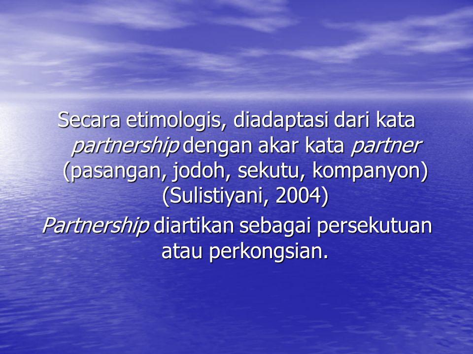 Partnership diartikan sebagai persekutuan atau perkongsian.