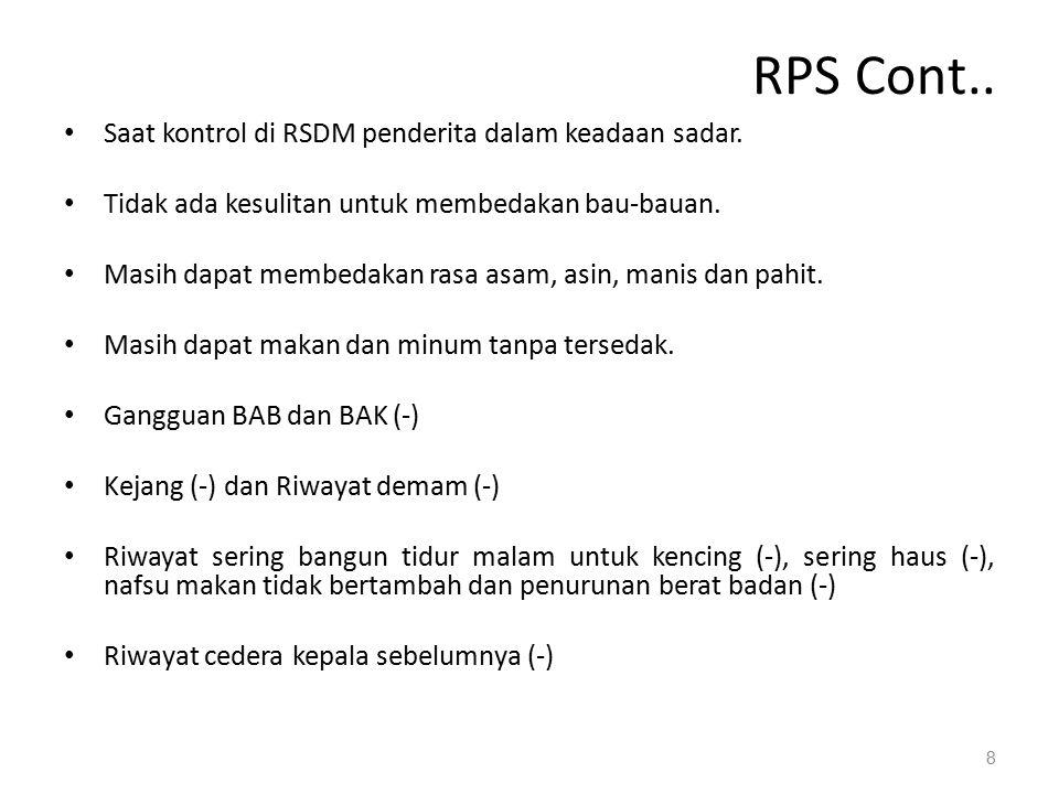 RPS Cont.. Saat kontrol di RSDM penderita dalam keadaan sadar.