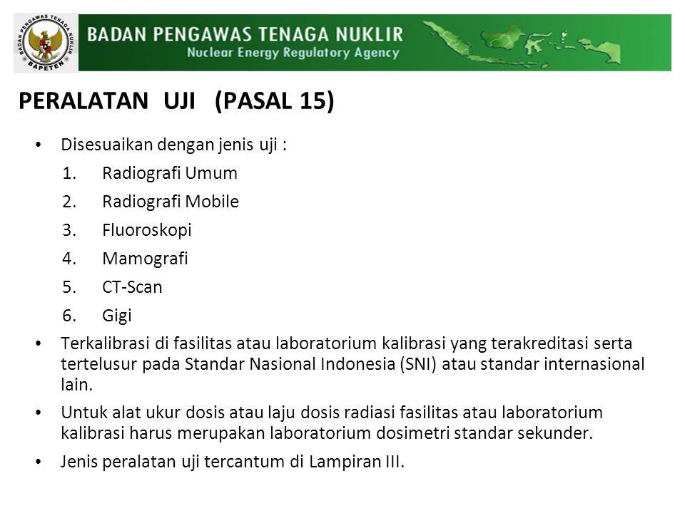 PERALATAN UJI (PASAL 15) Disesuaikan dengan jenis uji :