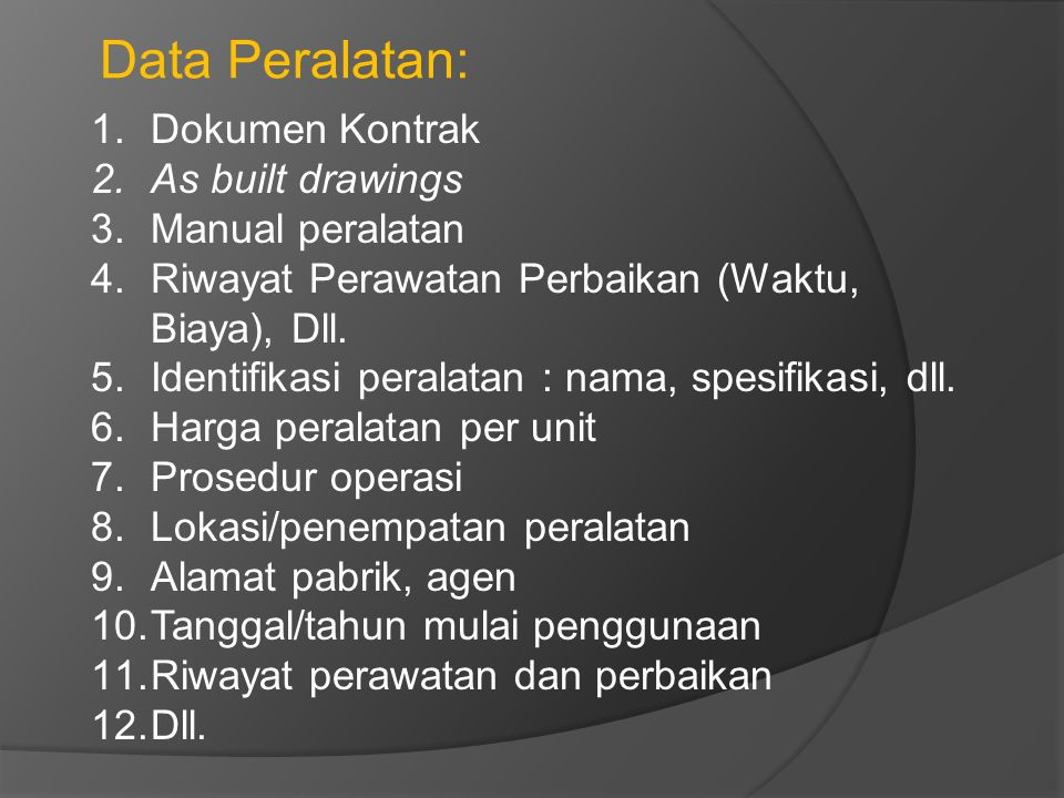Data Peralatan: Dokumen Kontrak As built drawings Manual peralatan