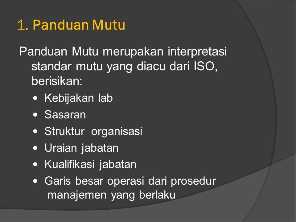1. Panduan Mutu Panduan Mutu merupakan interpretasi standar mutu yang diacu dari ISO, berisikan: Kebijakan lab.
