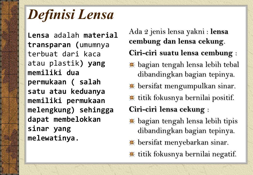 Definisi Lensa Ada 2 jenis lensa yakni : lensa cembung dan lensa cekung. Ciri-ciri suatu lensa cembung :