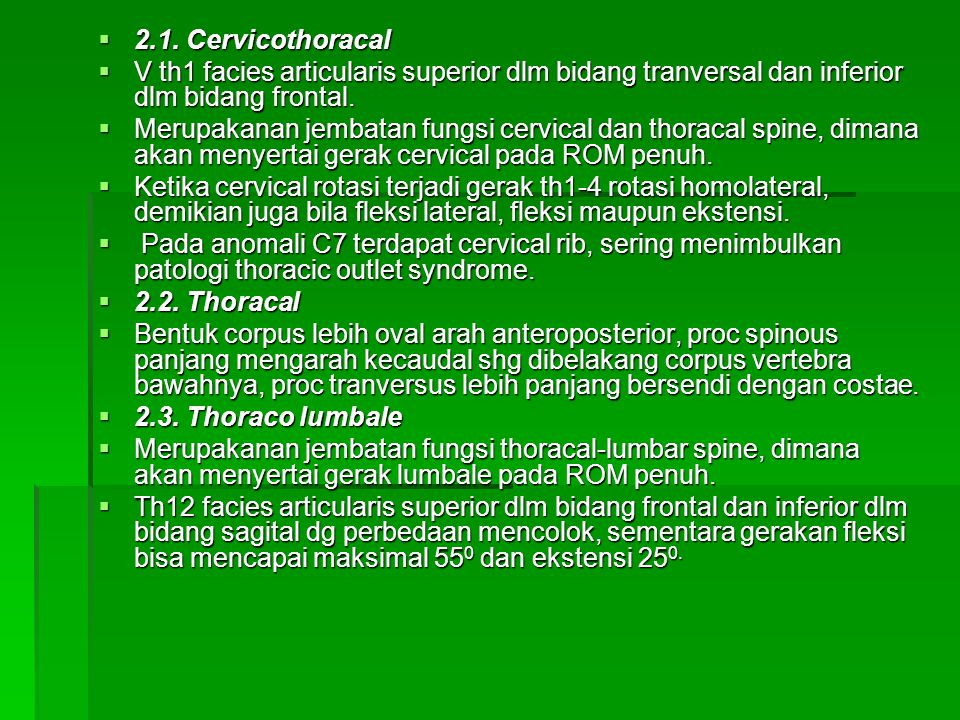 2.1. Cervicothoracal V th1 facies articularis superior dlm bidang tranversal dan inferior dlm bidang frontal.