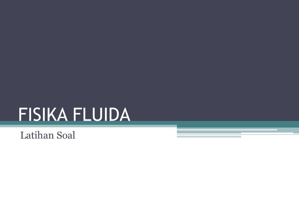 FISIKA FLUIDA Latihan Soal