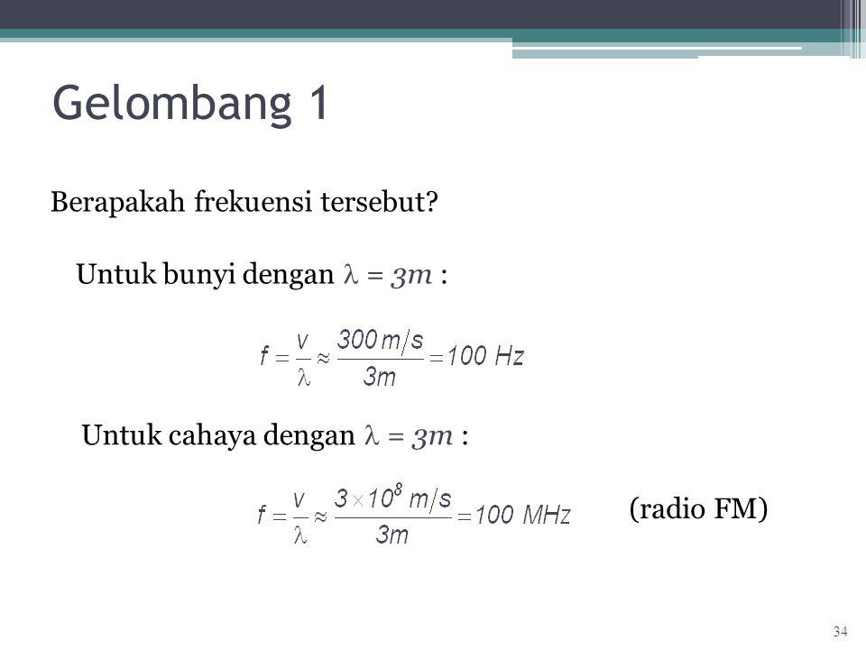 Gelombang 1 Berapakah frekuensi tersebut Untuk bunyi dengan l = 3m :