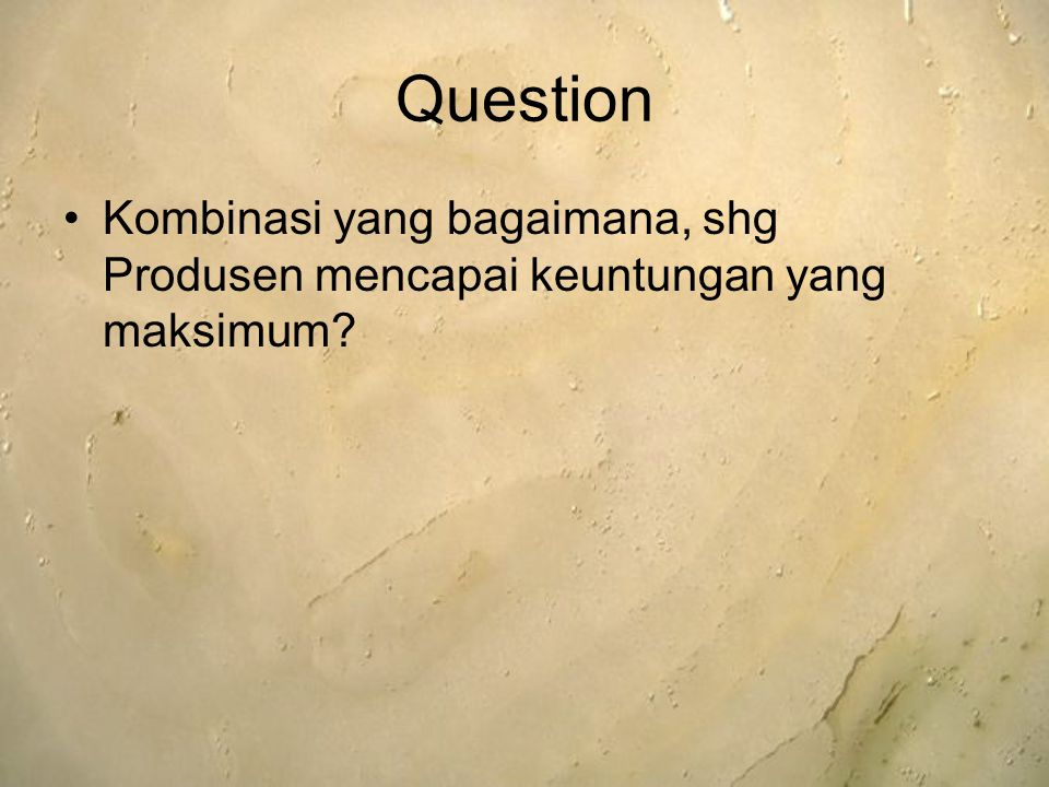 Question Kombinasi yang bagaimana, shg Produsen mencapai keuntungan yang maksimum