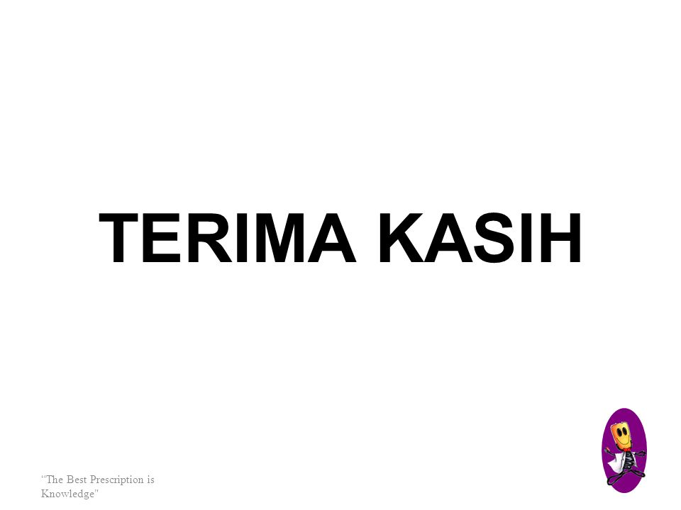 TERIMA KASIH The Best Prescription is Knowledge