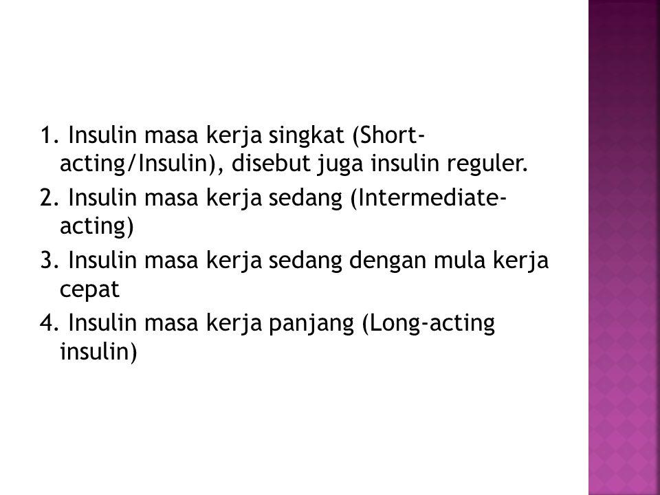 1. Insulin masa kerja singkat (Short- acting/Insulin), disebut juga insulin reguler.