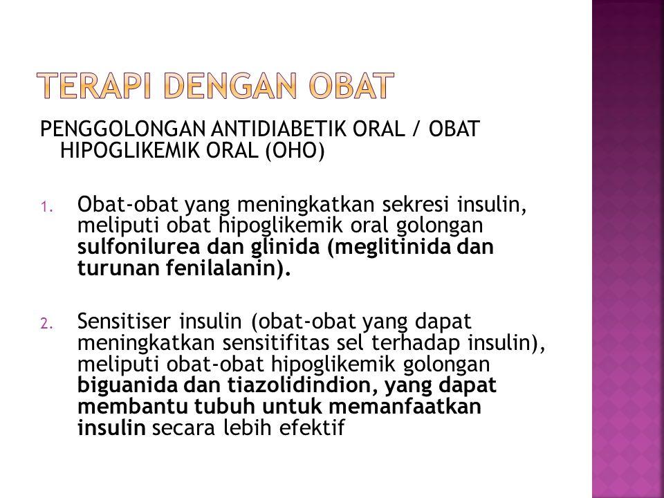 Terapi dengan obat PENGGOLONGAN ANTIDIABETIK ORAL / OBAT HIPOGLIKEMIK ORAL (OHO)