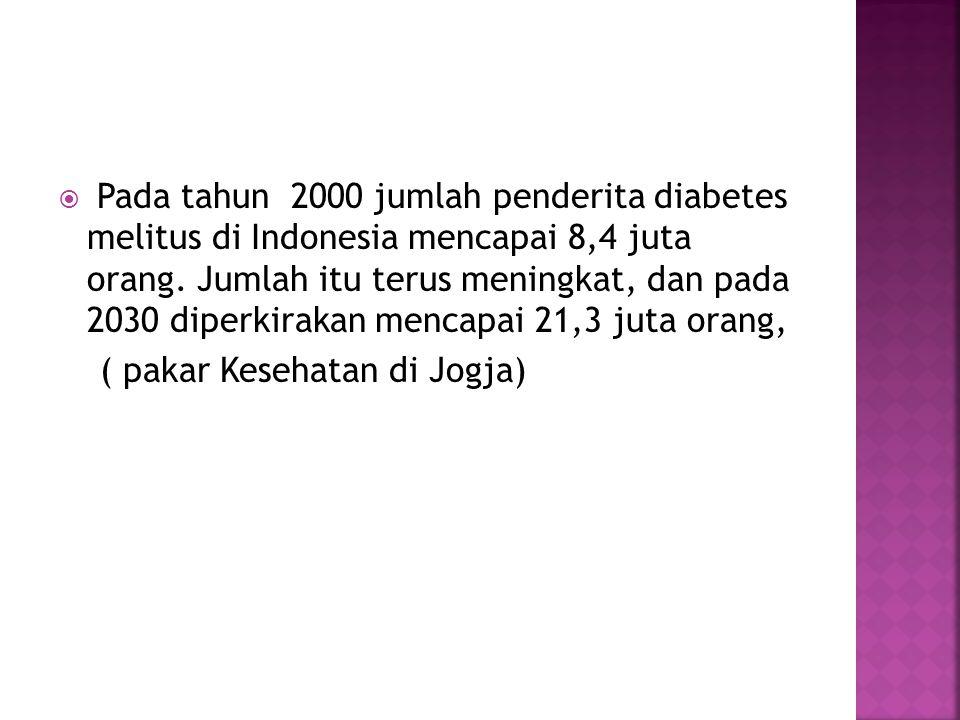Pada tahun 2000 jumlah penderita diabetes melitus di Indonesia mencapai 8,4 juta orang. Jumlah itu terus meningkat, dan pada 2030 diperkirakan mencapai 21,3 juta orang,