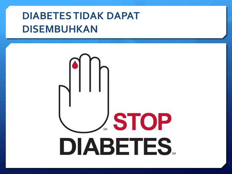 DIABETES TIDAK DAPAT DISEMBUHKAN