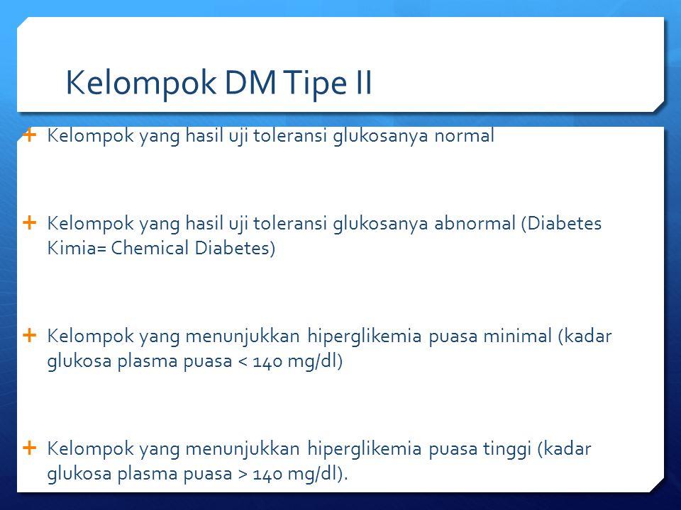 Kelompok DM Tipe II Kelompok yang hasil uji toleransi glukosanya normal.