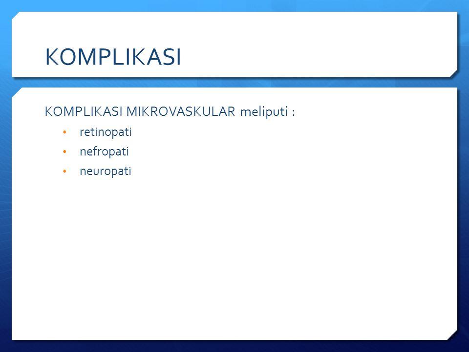 KOMPLIKASI KOMPLIKASI MIKROVASKULAR meliputi : retinopati nefropati