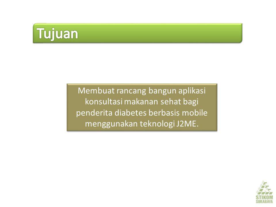 Tujuan Membuat rancang bangun aplikasi konsultasi makanan sehat bagi penderita diabetes berbasis mobile menggunakan teknologi J2ME.