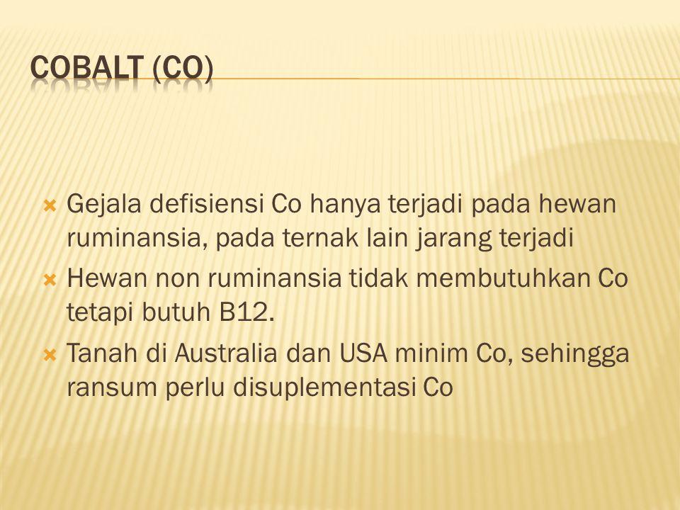 Cobalt (Co) Gejala defisiensi Co hanya terjadi pada hewan ruminansia, pada ternak lain jarang terjadi.