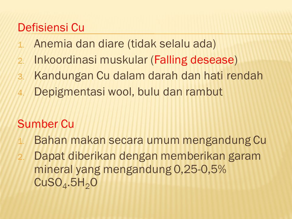 Defisiensi Cu Anemia dan diare (tidak selalu ada) Inkoordinasi muskular (Falling desease) Kandungan Cu dalam darah dan hati rendah.