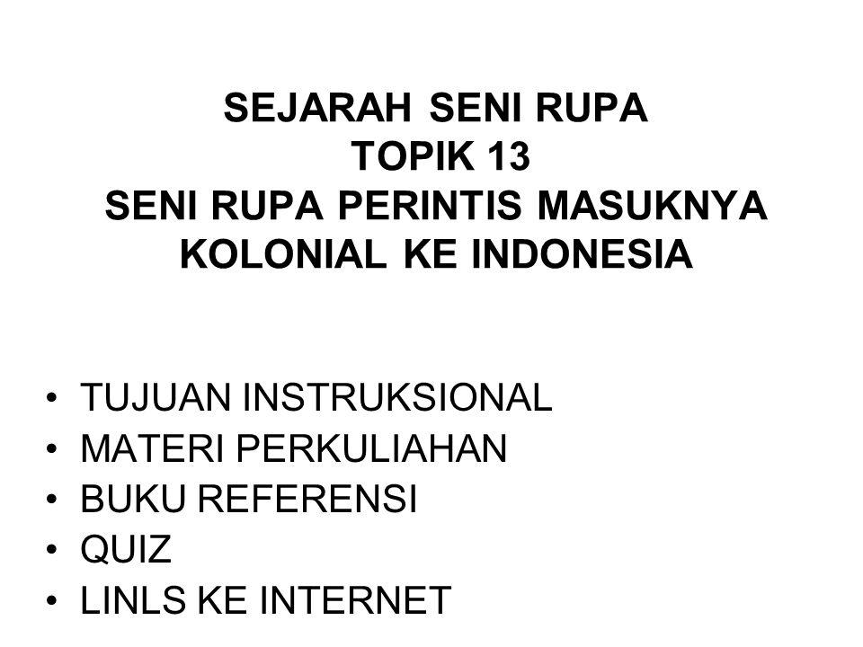 SEJARAH SENI RUPA TOPIK 13 SENI RUPA PERINTIS MASUKNYA KOLONIAL KE INDONESIA