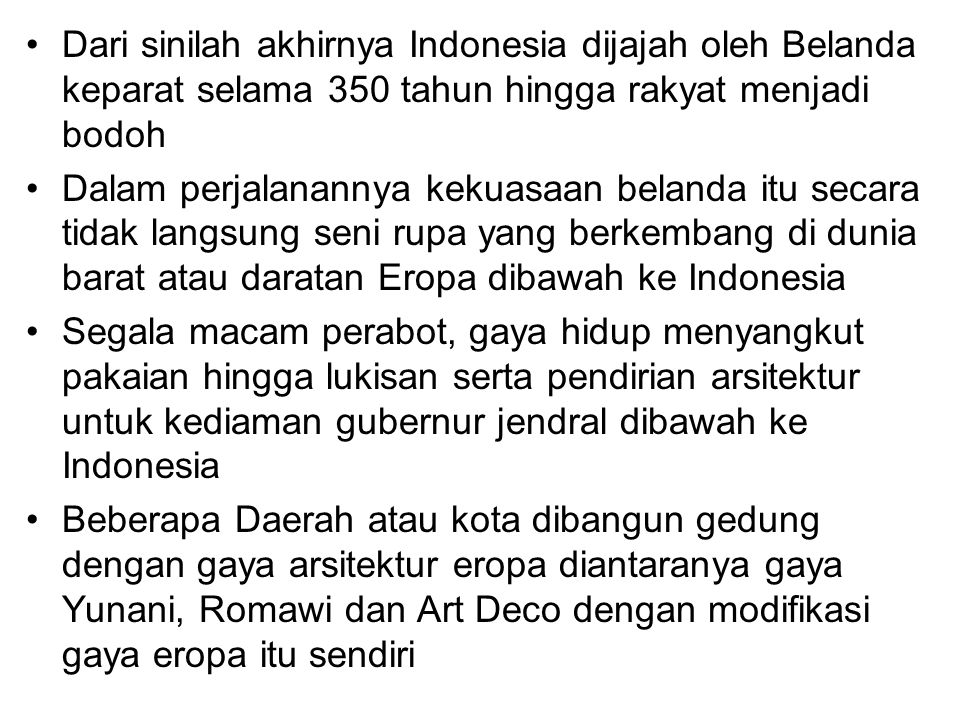 Dari sinilah akhirnya Indonesia dijajah oleh Belanda keparat selama 350 tahun hingga rakyat menjadi bodoh