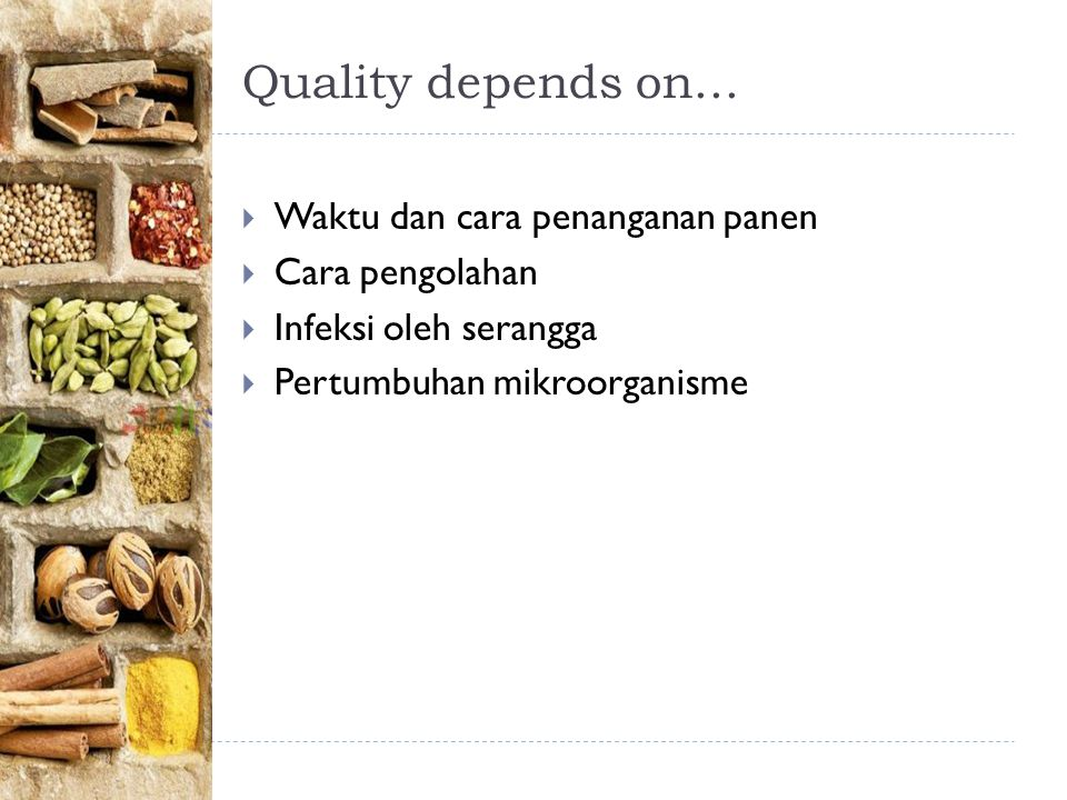 Quality depends on... Waktu dan cara penanganan panen Cara pengolahan