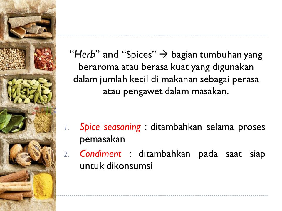 Herb and Spices  bagian tumbuhan yang beraroma atau berasa kuat yang digunakan dalam jumlah kecil di makanan sebagai perasa atau pengawet dalam masakan.
