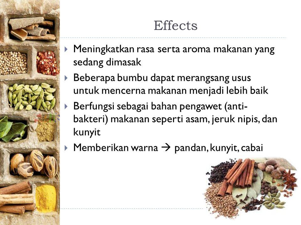 Effects Meningkatkan rasa serta aroma makanan yang sedang dimasak