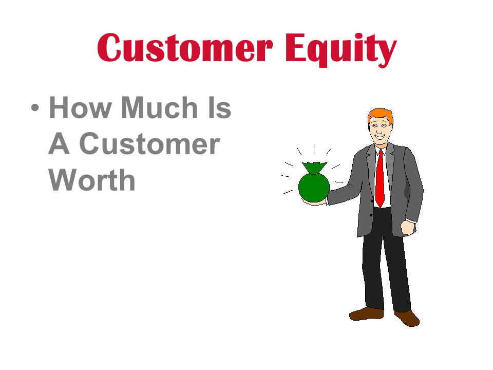 Customer Equity How Much Is A Customer Worth 2