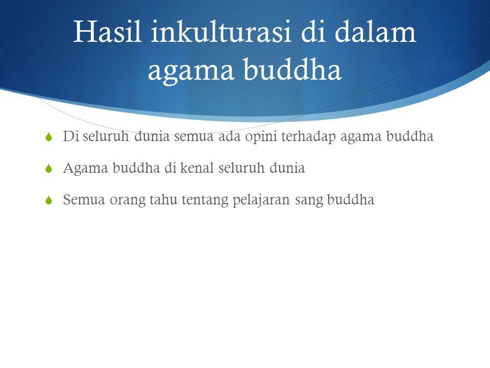 Hasil inkulturasi di dalam agama buddha