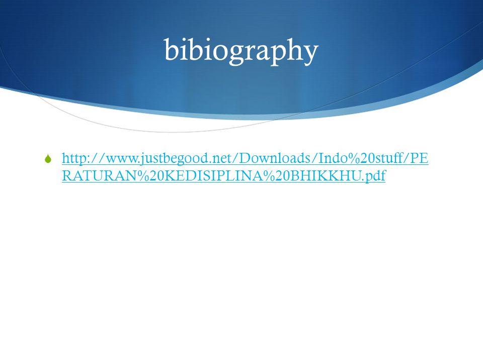 bibiography http://www.justbegood.net/Downloads/Indo%20stuff/PE RATURAN%20KEDISIPLINA%20BHIKKHU.pdf