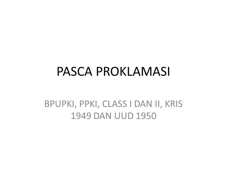 BPUPKI, PPKI, CLASS I DAN II, KRIS 1949 DAN UUD 1950