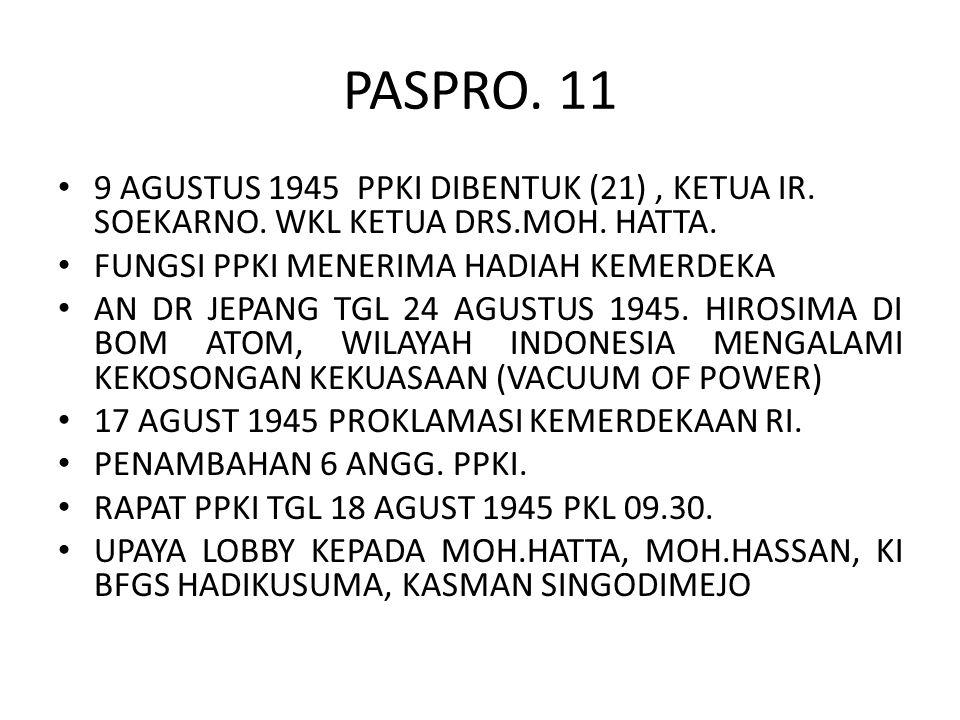 PASPRO. 11 9 AGUSTUS 1945 PPKI DIBENTUK (21) , KETUA IR. SOEKARNO. WKL KETUA DRS.MOH. HATTA. FUNGSI PPKI MENERIMA HADIAH KEMERDEKA.
