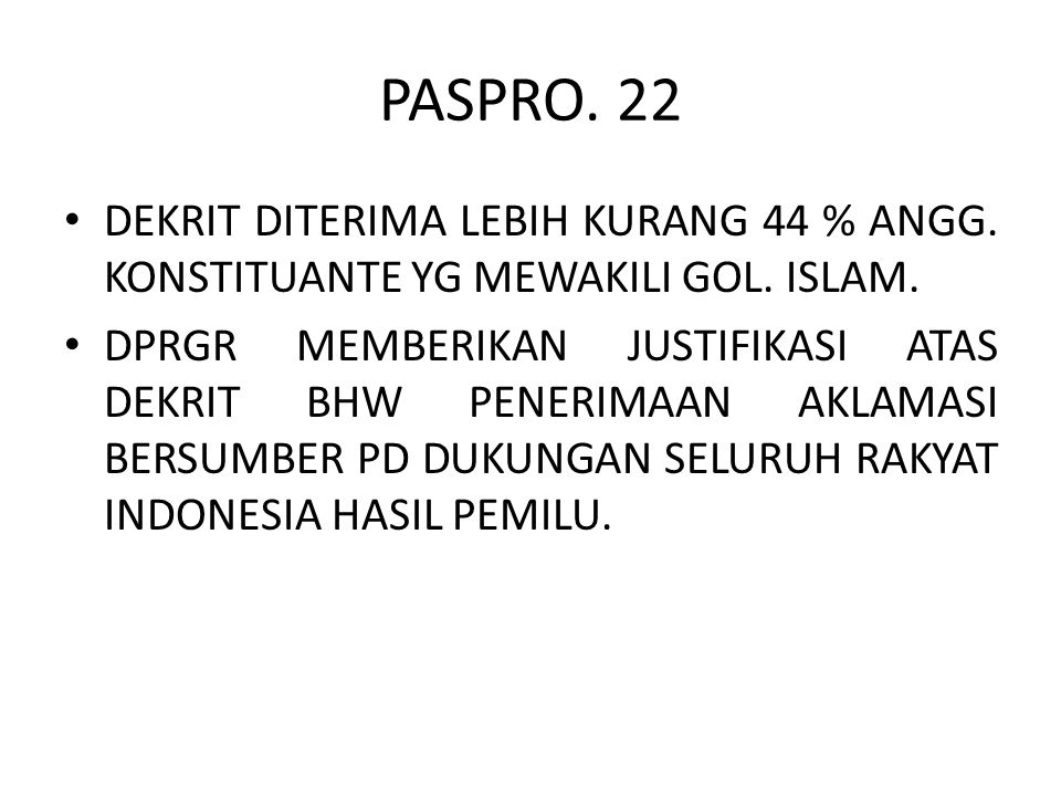 PASPRO. 22 DEKRIT DITERIMA LEBIH KURANG 44 % ANGG. KONSTITUANTE YG MEWAKILI GOL. ISLAM.
